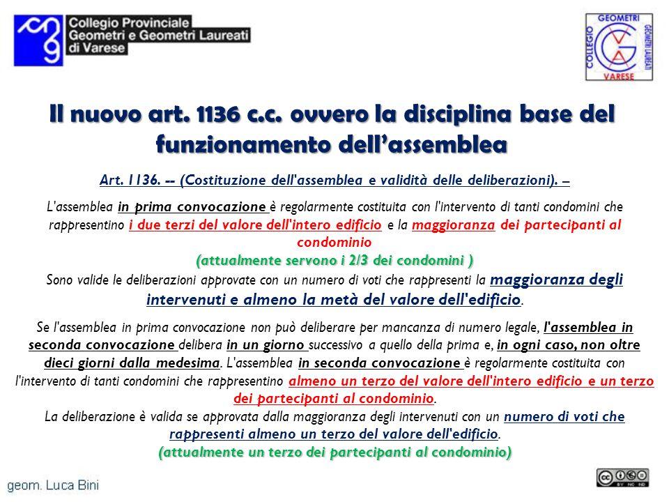 Il nuovo art. 1136 c.c. ovvero la disciplina base del funzionamento dellassemblea Art. 1136. -- (Costituzione dell'assemblea e validità delle delibera