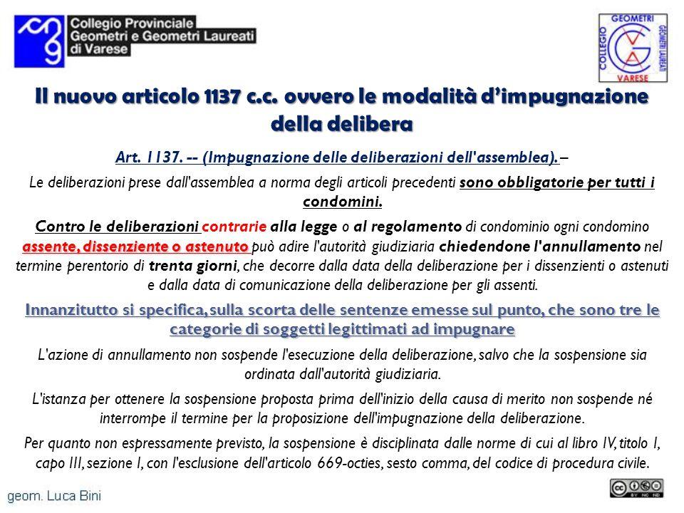 Il nuovo articolo 1137 c.c. ovvero le modalità dimpugnazione della delibera Art. 1137. -- (Impugnazione delle deliberazioni dell'assemblea). – Le deli