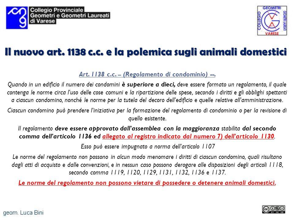 Il nuovo art. 1138 c.c. e la polemica sugli animali domestici Art. 1138 c.c. – (Regolamento di condominio) --. Quando in un edificio il numero dei con