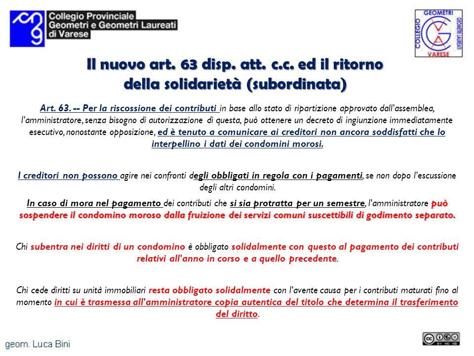 Il nuovo art. 63 disp. att. c.c. ed il ritorno della solidarietà (subordinata) Art. 63. -- Per la riscossione dei contributi in base allo stato di rip