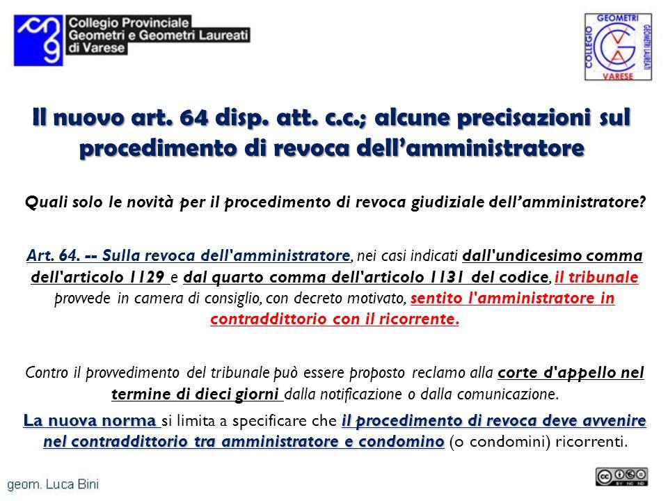 Il nuovo art. 64 disp. att. c.c.; alcune precisazioni sul procedimento di revoca dellamministratore Quali solo le novità per il procedimento di revoca