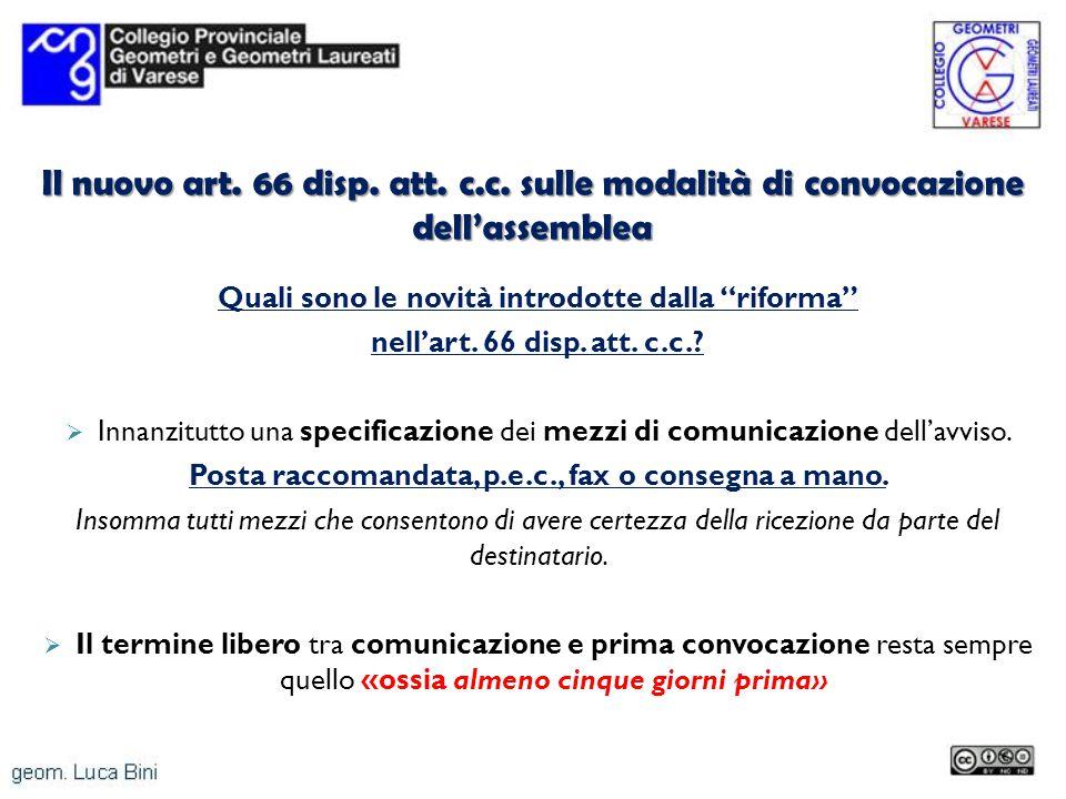 Il nuovo art. 66 disp. att. c.c. sulle modalità di convocazione dellassemblea Quali sono le novità introdotte dalla riforma nellart. 66 disp. att. c.c