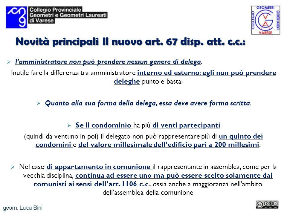 Novità principali Il nuovo art. 67 disp. att. c.c.: lamministratore non può prendere nessun genere di delega. Inutile fare la differenza tra amministr