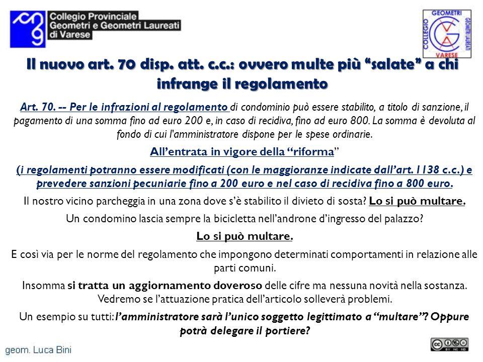 Il nuovo art. 70 disp. att. c.c.: ovvero multe più salate a chi infrange il regolamento Art. 70. -- Per le infrazioni al regolamento di condominio può