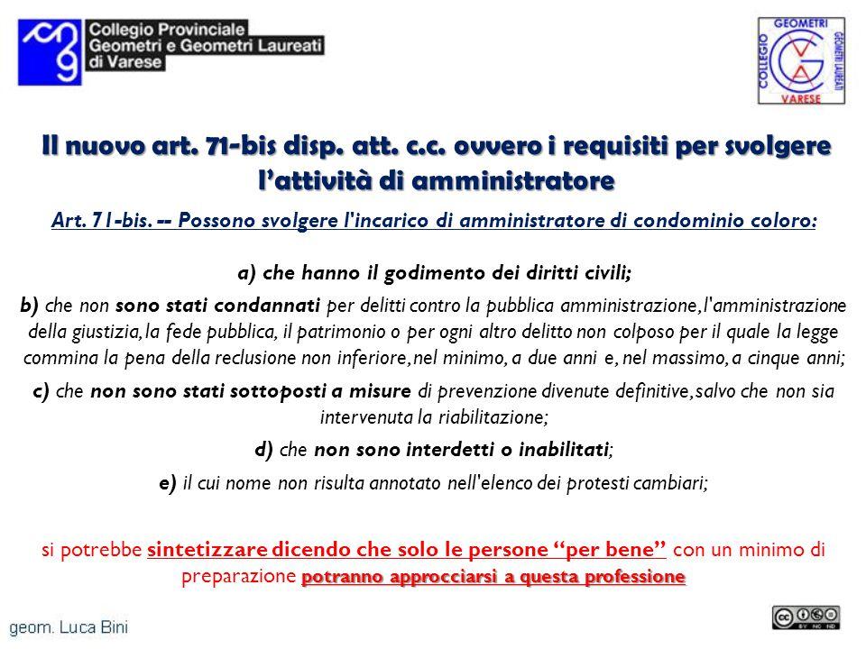 Il nuovo art. 71-bis disp. att. c.c. ovvero i requisiti per svolgere lattività di amministratore Art. 71-bis. -- Possono svolgere l'incarico di ammini