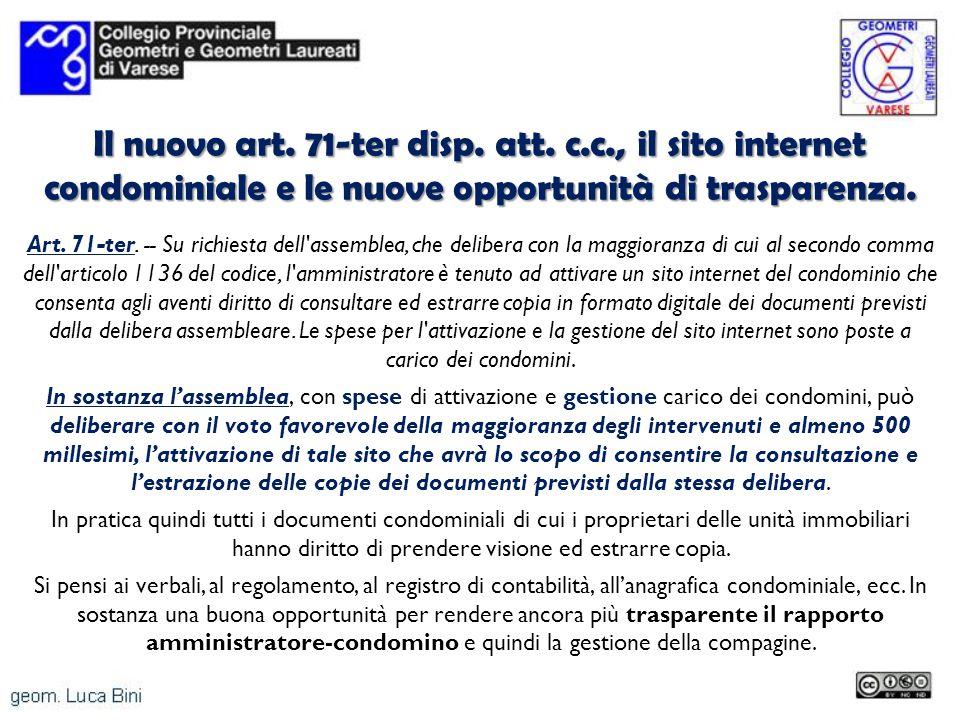 Il nuovo art. 71-ter disp. att. c.c., il sito internet condominiale e le nuove opportunità di trasparenza. Art. 71-ter. -- Su richiesta dell'assemblea