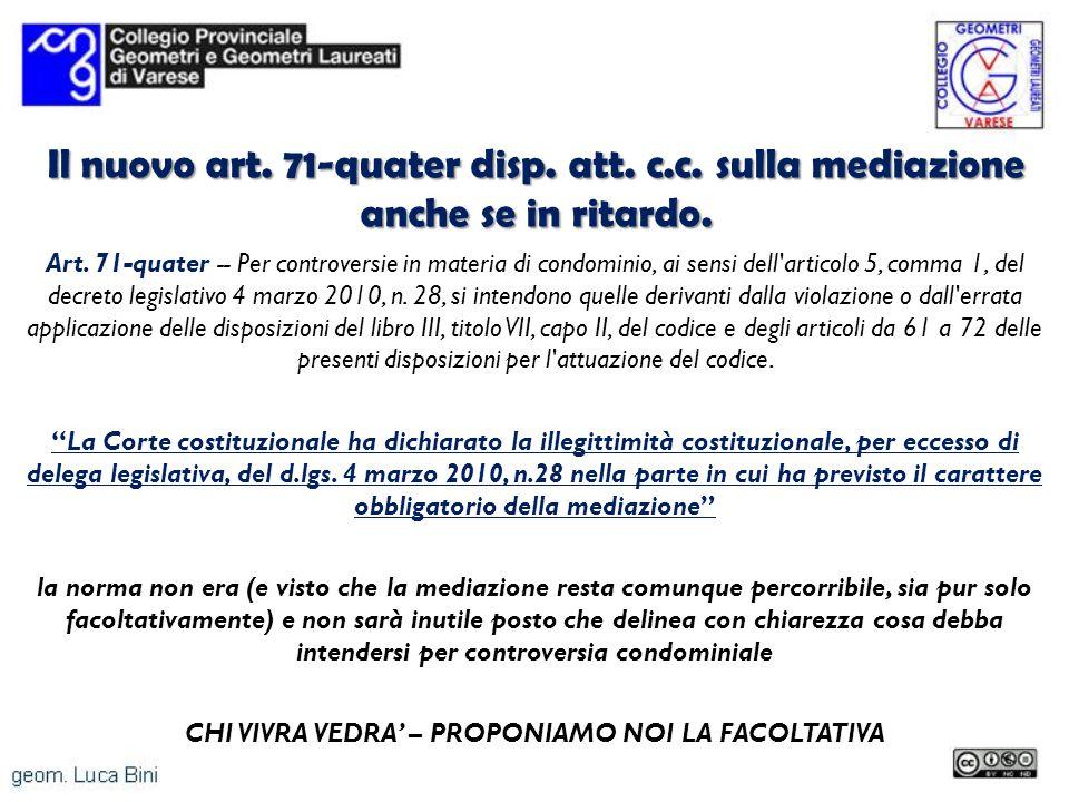 Il nuovo art. 71-quater disp. att. c.c. sulla mediazione anche se in ritardo. Art. 71-quater -- Per controversie in materia di condominio, ai sensi de