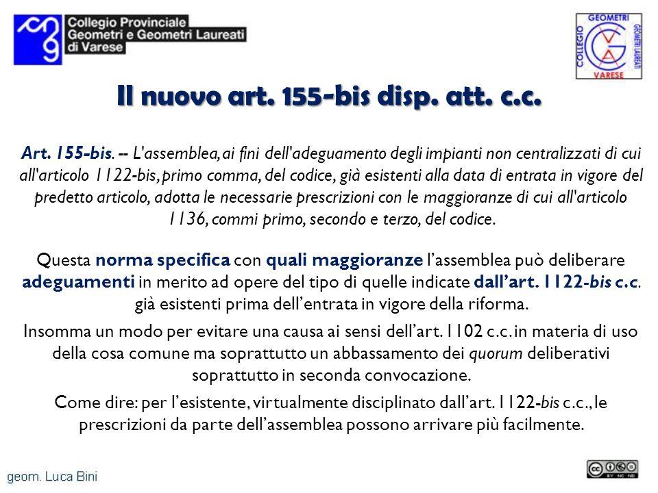 Il nuovo art. 155-bis disp. att. c.c. Art. 155-bis. -- L'assemblea, ai fini dell'adeguamento degli impianti non centralizzati di cui all'articolo 1122