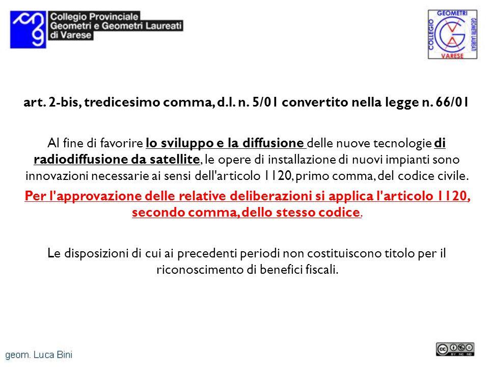 art. 2-bis, tredicesimo comma, d.l. n. 5/01 convertito nella legge n. 66/01 Al fine di favorire lo sviluppo e la diffusione delle nuove tecnologie di