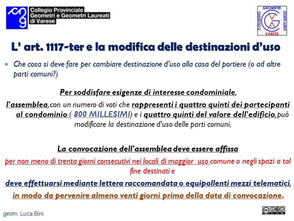 L art. 1117-ter e la modifica delle destinazioni duso Che cosa si deve fare per cambiare destinazione duso alla casa del portiere (o ad altre parti co