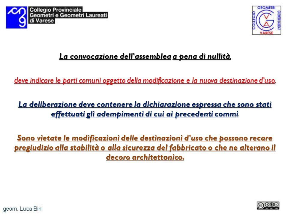 La convocazione dell assembleaa pena di nullità La convocazione dell assemblea a pena di nullità, deve indicare le parti comuni oggetto della modificazione e la nuova destinazione d uso.