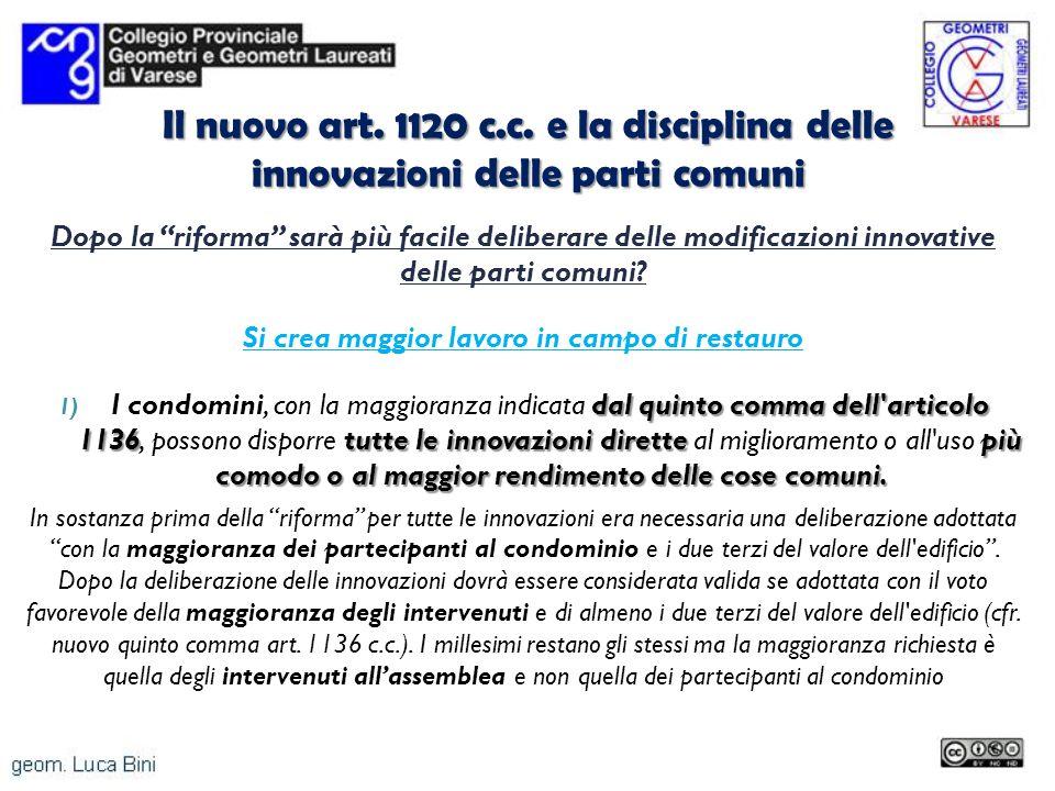 Il nuovo art. 1120 c.c. e la disciplina delle innovazioni delle parti comuni Dopo la riforma sarà più facile deliberare delle modificazioni innovative