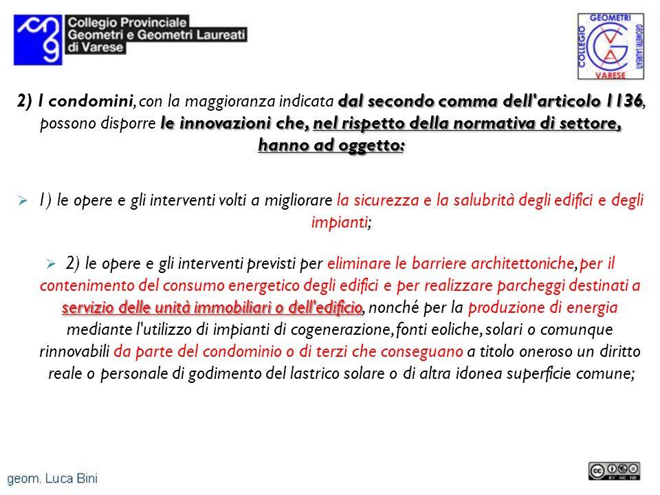 dal secondo comma dell'articolo 1136 le innovazioni che, nel rispetto della normativa di settore, hanno ad oggetto: 2) I condomini, con la maggioranza
