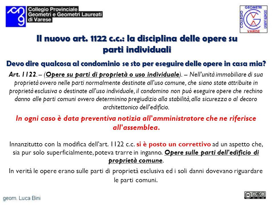 Il nuovo art. 1122 c.c.: la disciplina delle opere su parti individuali Devo dire qualcosa al condominio se sto per eseguire delle opere in casa mia?
