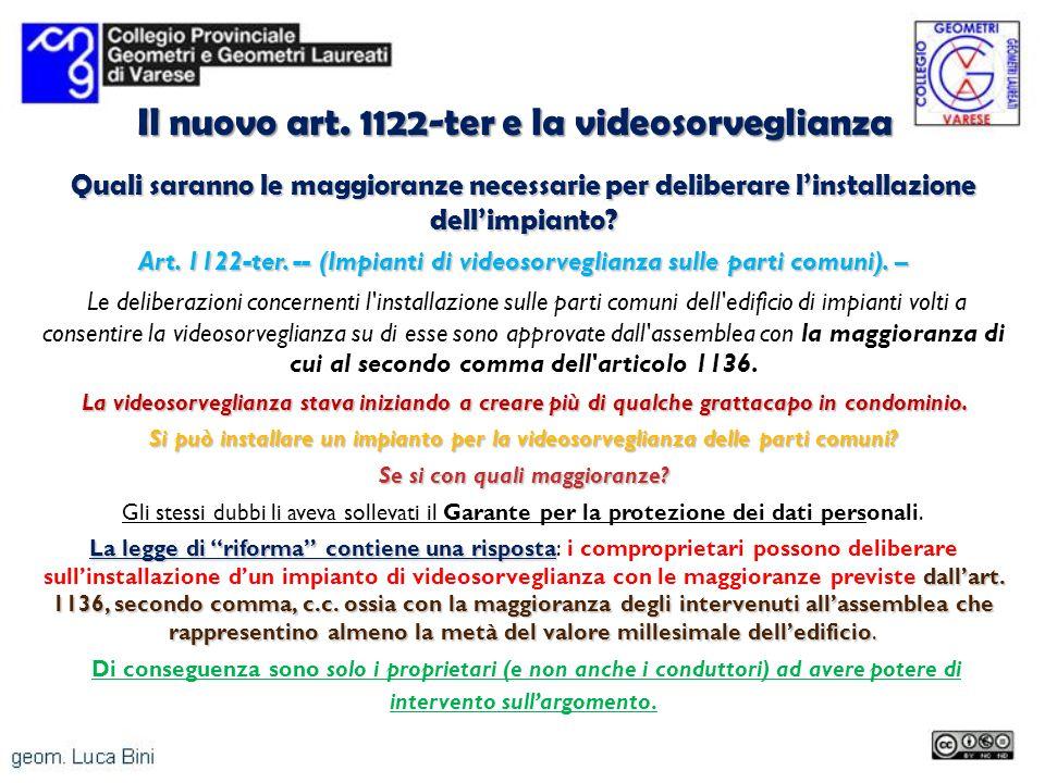 Il nuovo art. 1122-ter e la videosorveglianza Quali saranno le maggioranze necessarie per deliberare linstallazione dellimpianto? Art. 1122-ter. -- (I