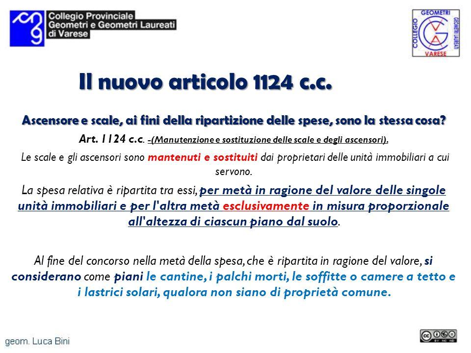 Il nuovo articolo 1124 c.c. Ascensore e scale, ai fini della ripartizione delle spese, sono la stessa cosa? Art. 1124 c.c. -(Manutenzione e sostituzio