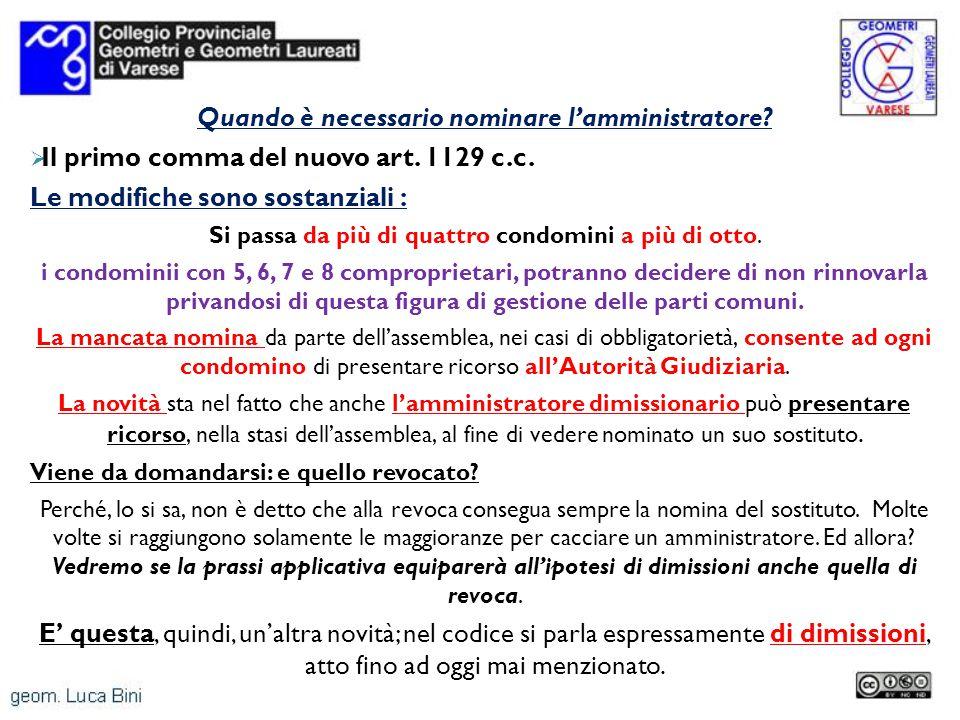 Quando è necessario nominare lamministratore? Il primo comma del nuovo art. 1129 c.c. Le modifiche sono sostanziali : Si passa da più di quattro condo