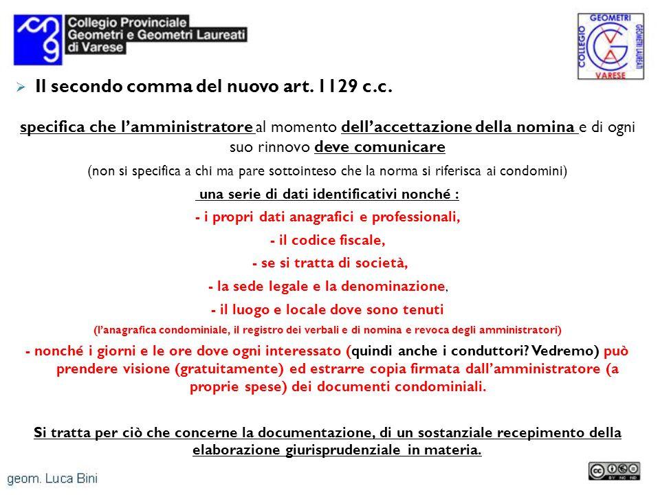 Il secondo comma del nuovo art. 1129 c.c. specifica che lamministratore al momento dellaccettazione della nomina e di ogni suo rinnovo deve comunicare