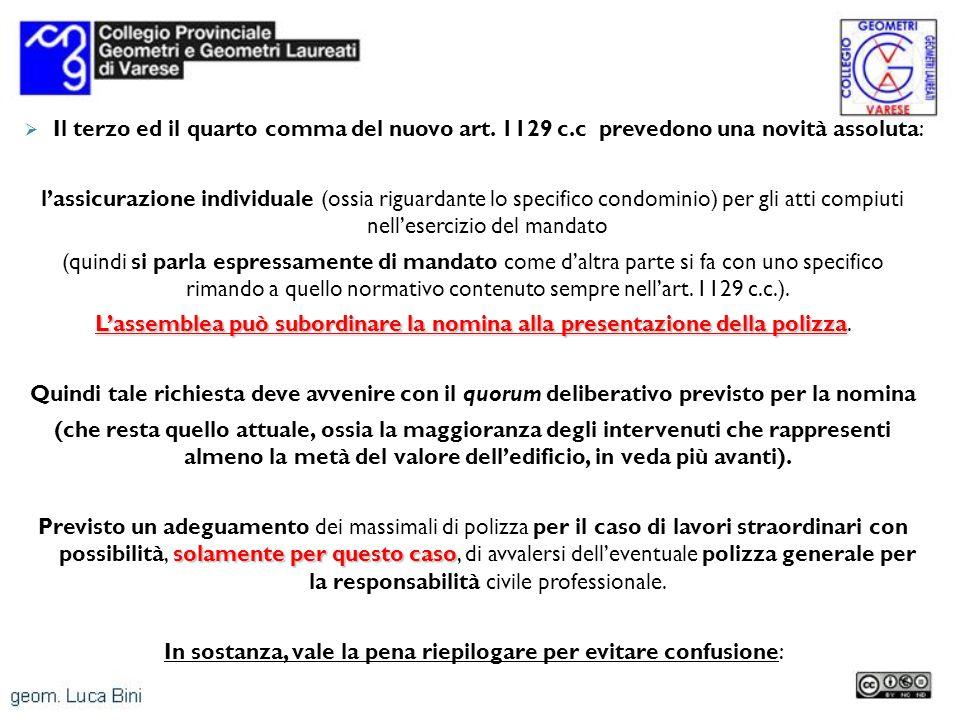 Il terzo ed il quarto comma del nuovo art. 1129 c.c prevedono una novità assoluta: lassicurazione individuale (ossia riguardante lo specifico condomin