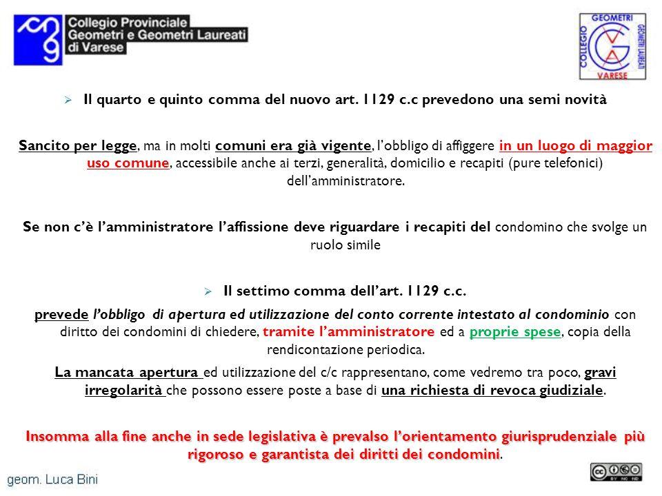 Il quarto e quinto comma del nuovo art. 1129 c.c prevedono una semi novità Sancito per legge, ma in molti comuni era già vigente, lobbligo di affigger