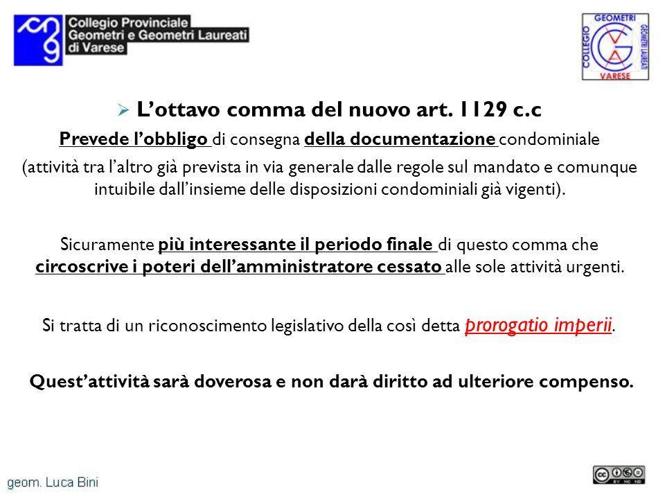 Lottavo comma del nuovo art. 1129 c.c Prevede lobbligo di consegna della documentazione condominiale (attività tra laltro già prevista in via generale
