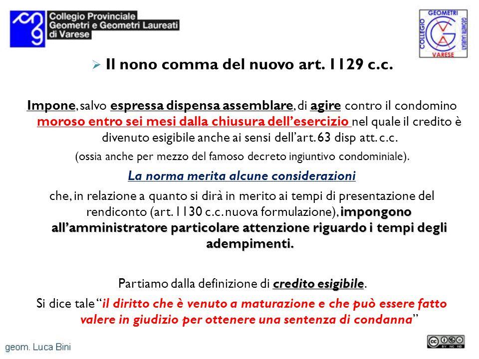 Il nono comma del nuovo art. 1129 c.c. Impone, salvo espressa dispensa assemblare, di agire contro il condomino moroso entro sei mesi dalla chiusura d
