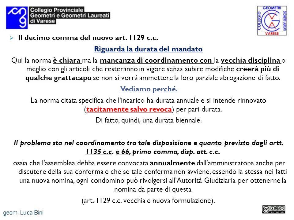Il decimo comma del nuovo art. 1129 c.c. Riguarda la durata del mandato Qui la norma è chiara ma la mancanza di coordinamento con la vecchia disciplin