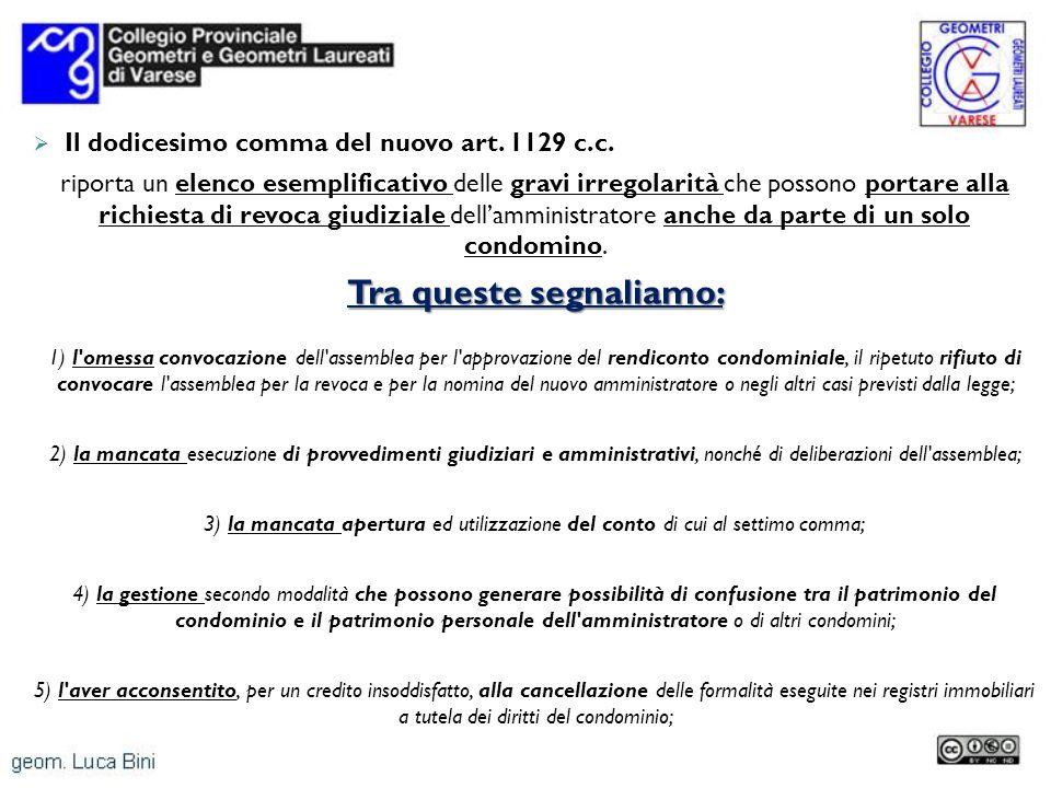 Il dodicesimo comma del nuovo art. 1129 c.c. riporta un elenco esemplificativo delle gravi irregolarità che possono portare alla richiesta di revoca g