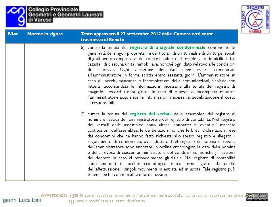 Rif.to Norme in vigoreTesto approvato il 27 settembre 2012 dalla Camera così come trasmesso al Senato 6)curare la tenuta del registro di anagrafe cond