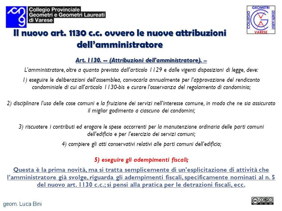 Il nuovo art. 1130 c.c. ovvero le nuove attribuzioni dellamministratore Art. 1130. -- (Attribuzioni dell'amministratore). – L'amministratore, oltre a