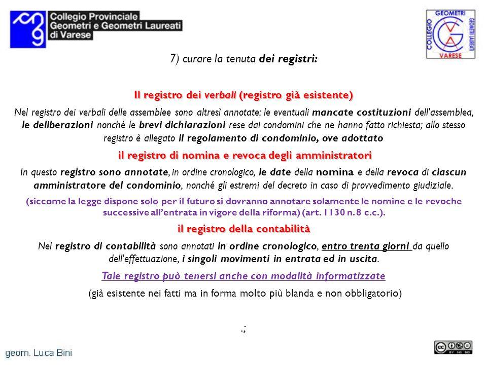 7) curare la tenuta dei registri: Il registro dei verbali (registro già esistente) Nel registro dei verbali delle assemblee sono altresì annotate: le