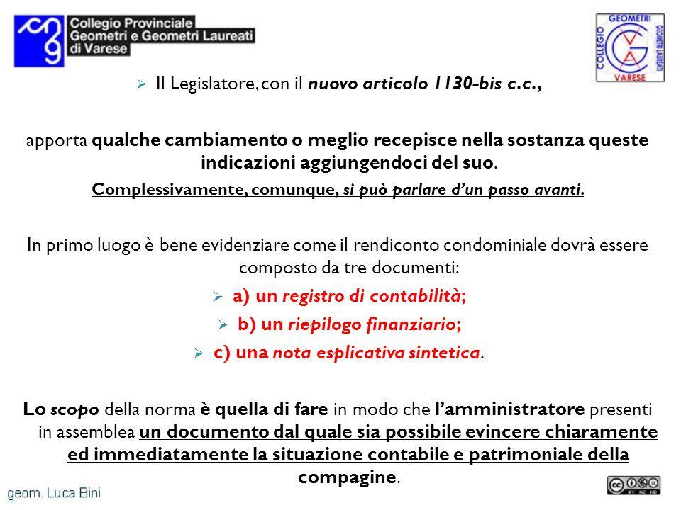 Il Legislatore, con il nuovo articolo 1130-bis c.c., apporta qualche cambiamento o meglio recepisce nella sostanza queste indicazioni aggiungendoci del suo.