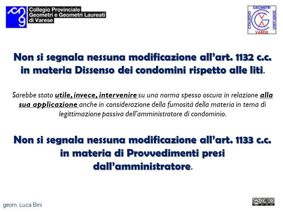 Non si segnala nessuna modificazione allart. 1132 c.c. in materia Dissenso dei condomini rispetto alle liti Non si segnala nessuna modificazione allar