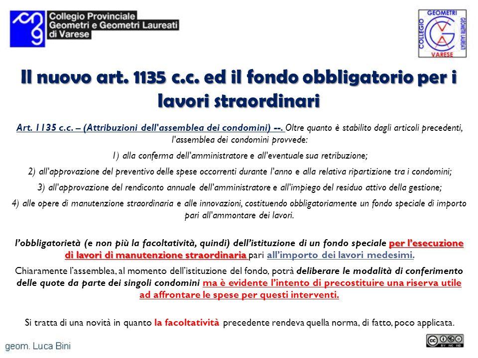 Il nuovo art. 1135 c.c. ed il fondo obbligatorio per i lavori straordinari Art. 1135 c.c. – (Attribuzioni dell'assemblea dei condomini) --. Oltre quan