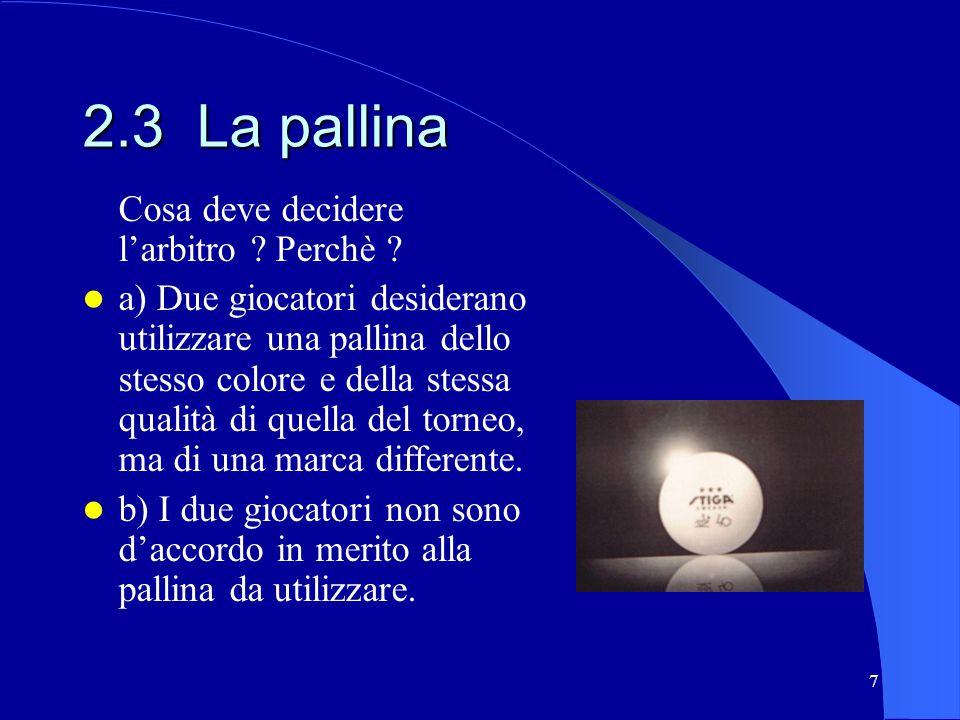 7 2.3 La pallina Cosa deve decidere larbitro ? Perchè ? a) Due giocatori desiderano utilizzare una pallina dello stesso colore e della stessa qualità