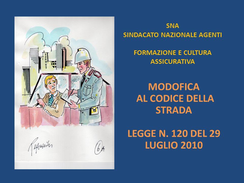 SNA SINDACATO NAZIONALE AGENTI FORMAZIONE E CULTURA ASSICURATIVA MODOFICA AL CODICE DELLA STRADA LEGGE N. 120 DEL 29 LUGLIO 2010