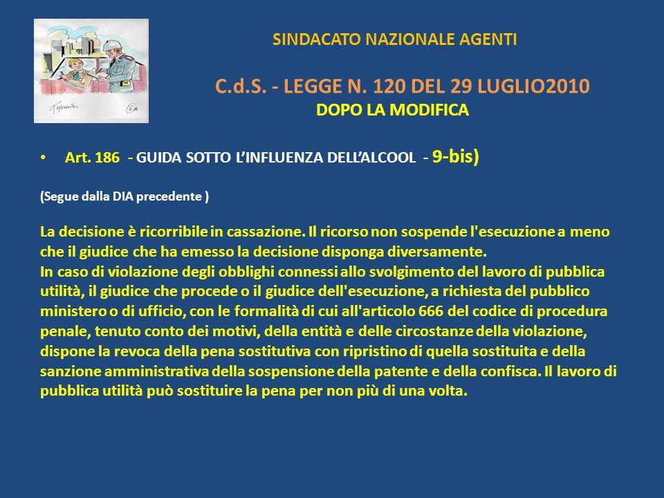 SINDACATO NAZIONALE AGENTI C.d.S. - LEGGE N. 120 DEL 29 LUGLIO2010 DOPO LA MODIFICA Art. 186 - GUIDA SOTTO LINFLUENZA DELLALCOOL - 9-bis) (Segue dalla