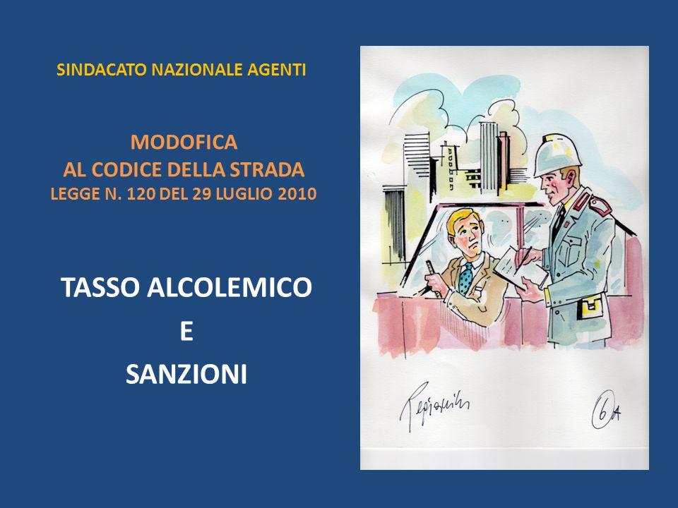 SINDACATO NAZIONALE AGENTI MODOFICA AL CODICE DELLA STRADA LEGGE N. 120 DEL 29 LUGLIO 2010 TASSO ALCOLEMICO E SANZIONI