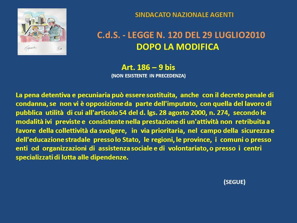 SINDACATO NAZIONALE AGENTI C.d.S. - LEGGE N. 120 DEL 29 LUGLIO2010 DOPO LA MODIFICA Art. 186 – 9 bis (NON ESISTENTE IN PRECEDENZA) La pena detentiva e