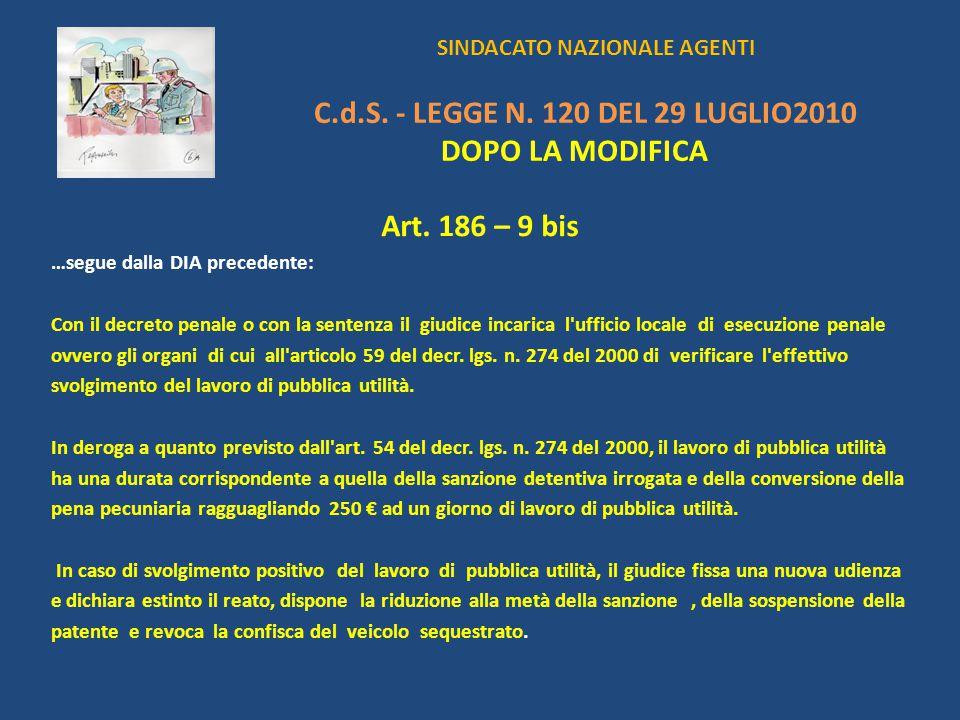 SINDACATO NAZIONALE AGENTI C.d.S. - LEGGE N. 120 DEL 29 LUGLIO2010 DOPO LA MODIFICA Art. 186 – 9 bis …segue dalla DIA precedente: Con il decreto penal