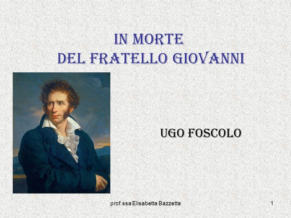 prof.ssa Elisabetta Bazzetta1 In morte del fratello Giovanni Ugo Foscolo