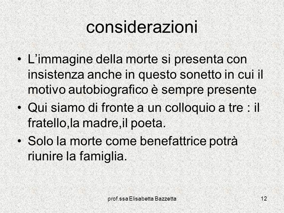 prof.ssa Elisabetta Bazzetta12 considerazioni Limmagine della morte si presenta con insistenza anche in questo sonetto in cui il motivo autobiografico