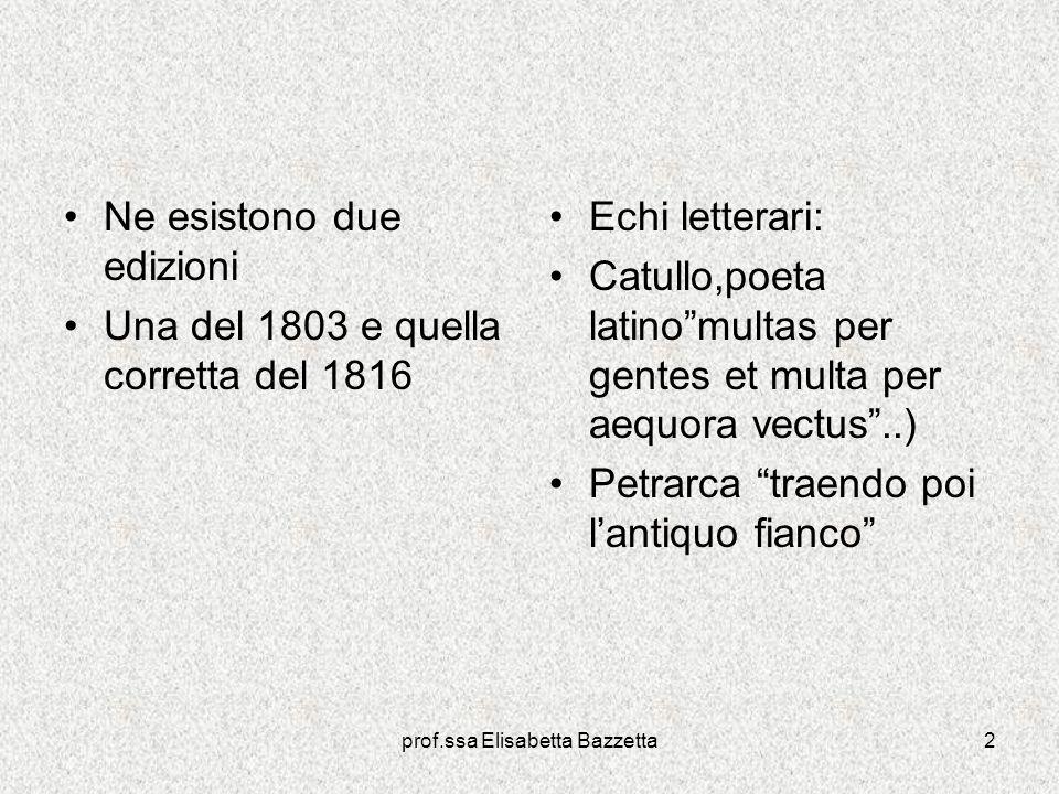prof.ssa Elisabetta Bazzetta2 Ne esistono due edizioni Una del 1803 e quella corretta del 1816 Echi letterari: Catullo,poeta latinomultas per gentes e