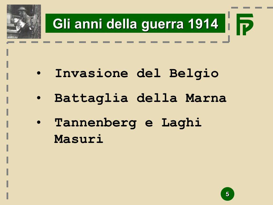 5 Gli anni della guerra 1914 Invasione del Belgio Battaglia della Marna Tannenberg e Laghi Masuri