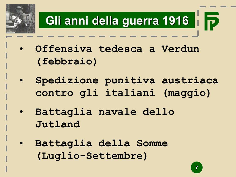 7 Gli anni della guerra 1916 Offensiva tedesca a Verdun (febbraio) Spedizione punitiva austriaca contro gli italiani (maggio) Battaglia navale dello J