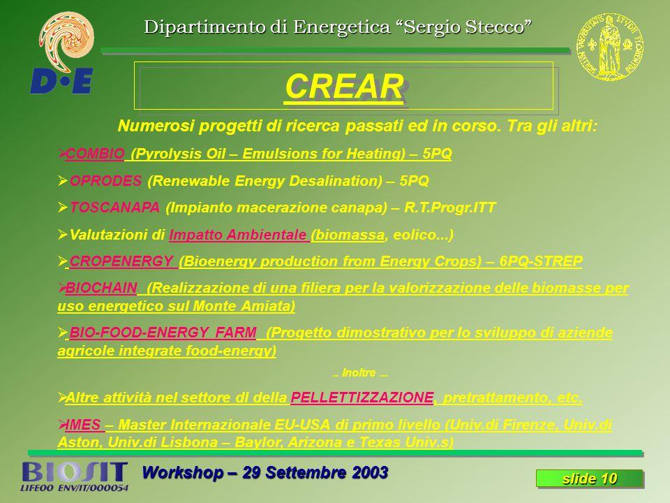 Dipartimento di Energetica Sergio Stecco Workshop – 29 Settembre 2003 slide 10 CREAR Numerosi progetti di ricerca passati ed in corso.