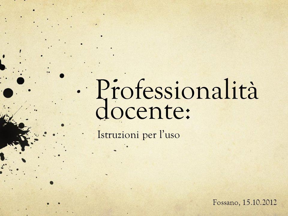 Professionalità docente: Istruzioni per luso Fossano, 15.10.2012