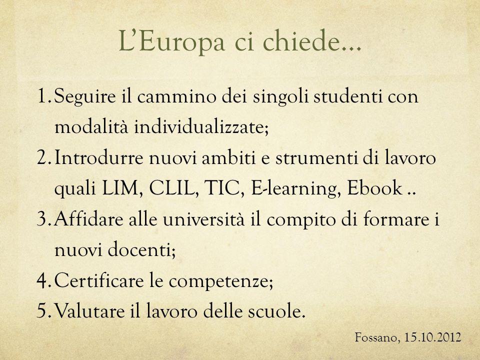LEuropa ci chiede… 1.Seguire il cammino dei singoli studenti con modalità individualizzate; 2.Introdurre nuovi ambiti e strumenti di lavoro quali LIM, CLIL, TIC, E-learning, Ebook..