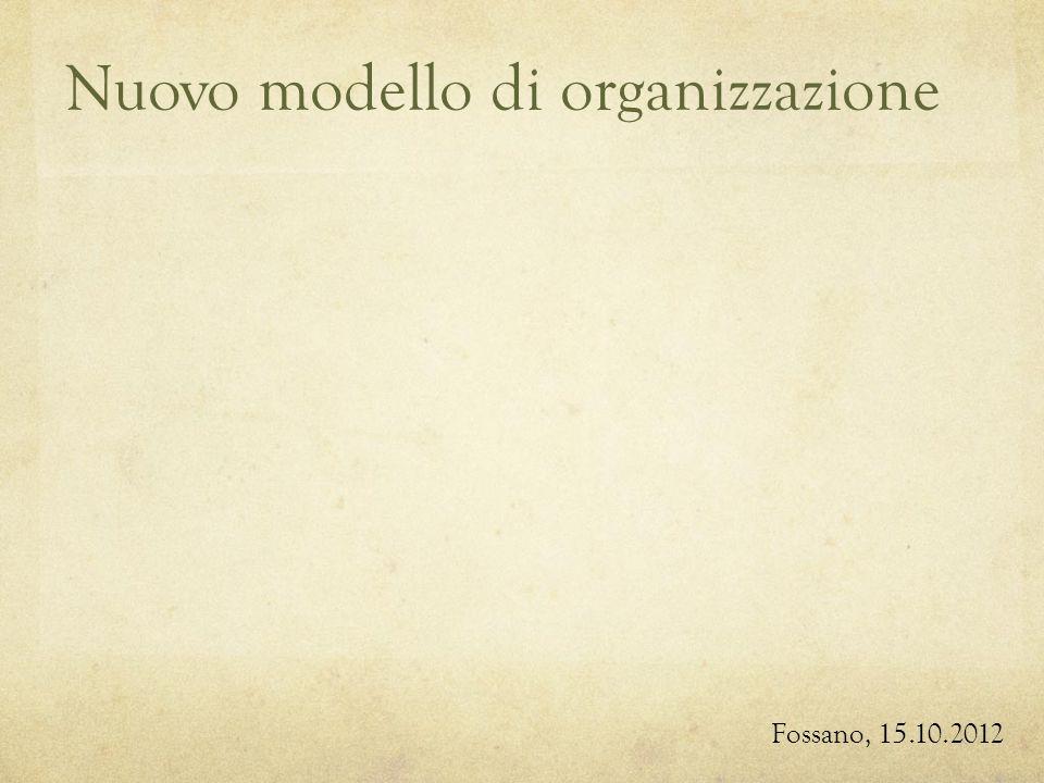 Nuovo modello di organizzazione Fossano, 15.10.2012
