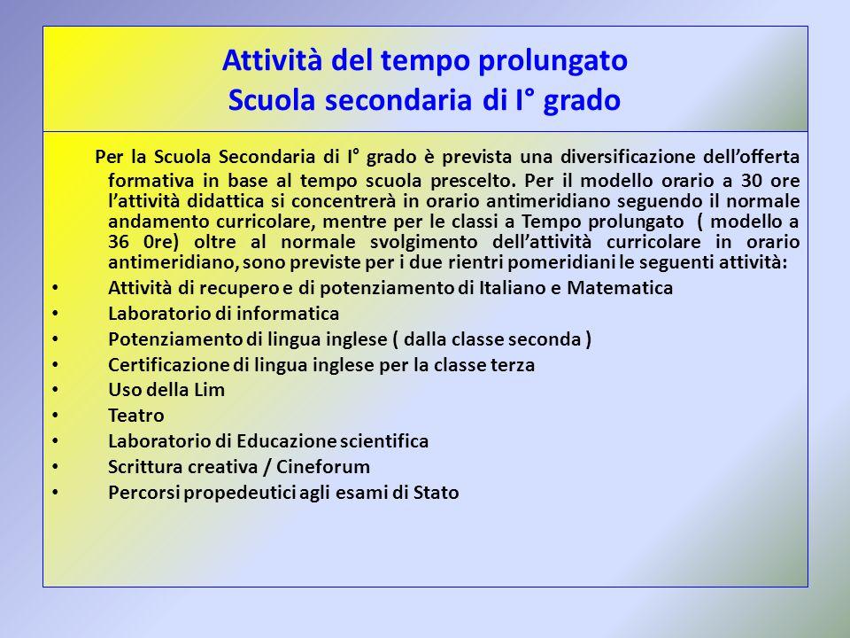 Attività del tempo prolungato Scuola secondaria di I° grado Per la Scuola Secondaria di I° grado è prevista una diversificazione dellofferta formativa in base al tempo scuola prescelto.